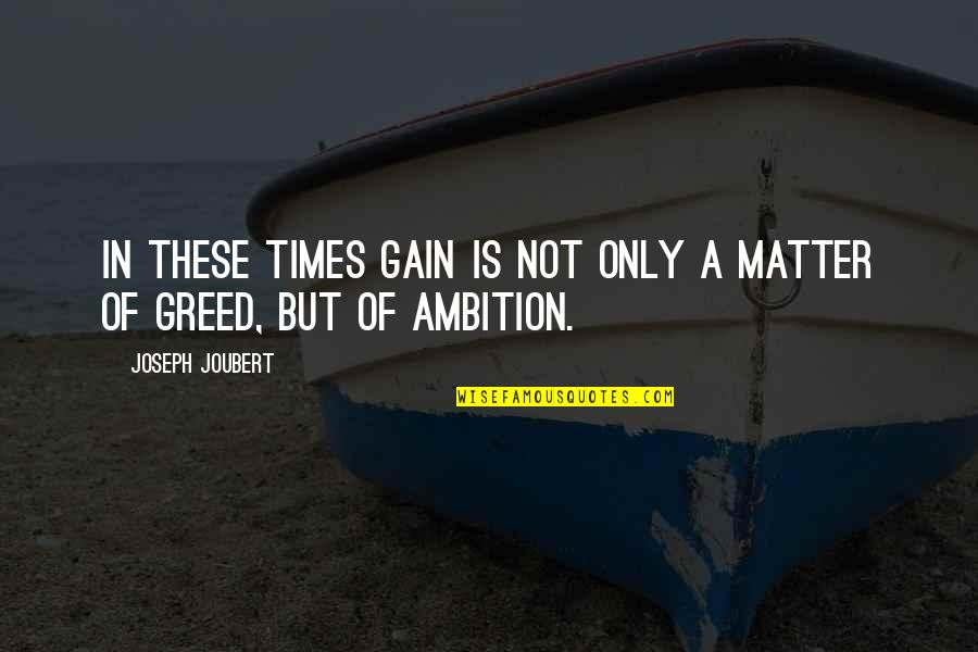 A Ambition Quotes By Joseph Joubert: In these times gain is not only a