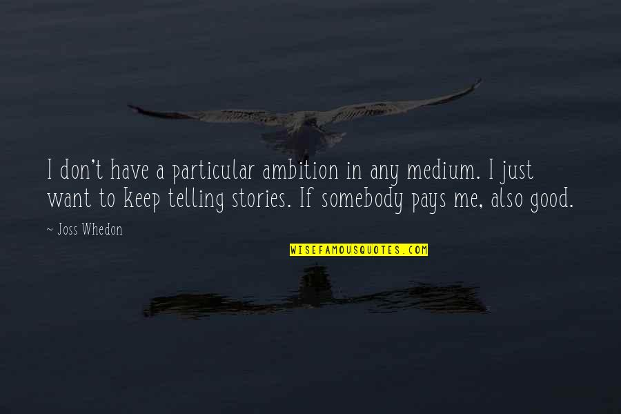 A Ambition Quotes By Joss Whedon: I don't have a particular ambition in any