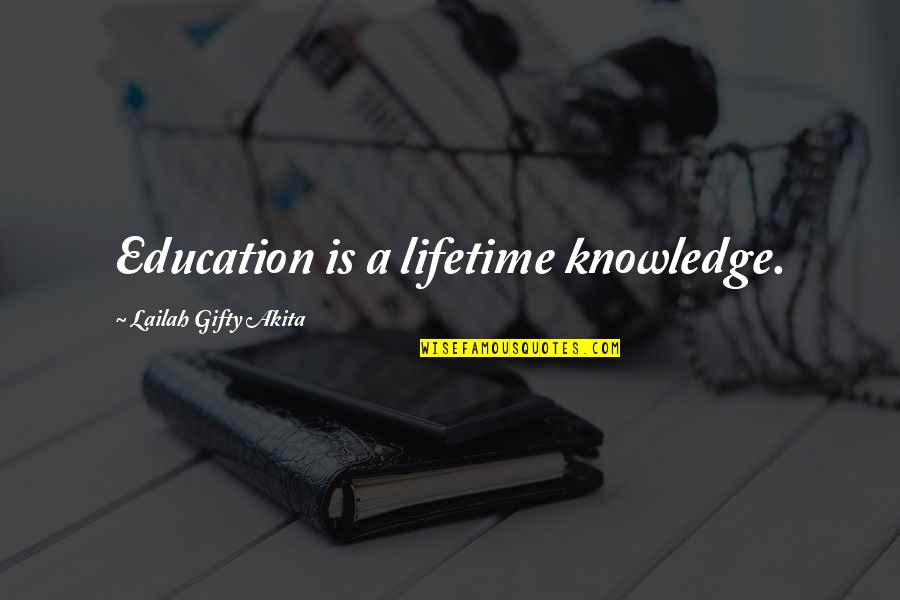 A Ambition Quotes By Lailah Gifty Akita: Education is a lifetime knowledge.