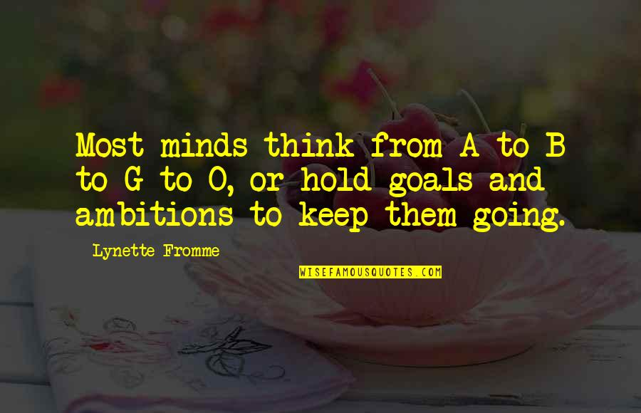 A Ambition Quotes By Lynette Fromme: Most minds think from A to B to