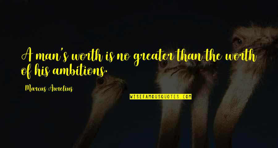 A Ambition Quotes By Marcus Aurelius: A man's worth is no greater than the