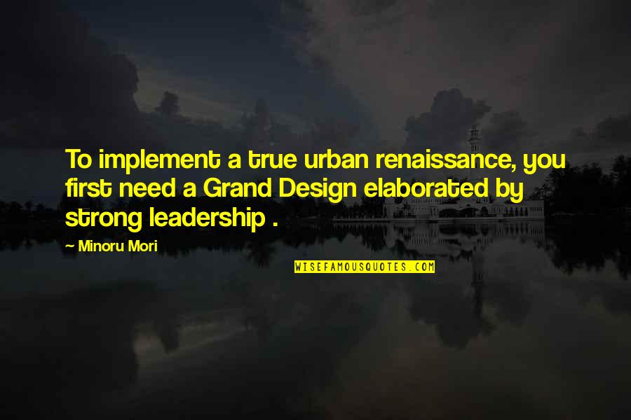 A Ambition Quotes By Minoru Mori: To implement a true urban renaissance, you first
