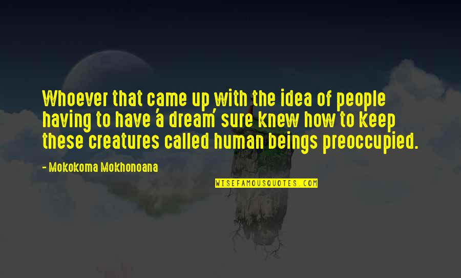 A Ambition Quotes By Mokokoma Mokhonoana: Whoever that came up with the idea of