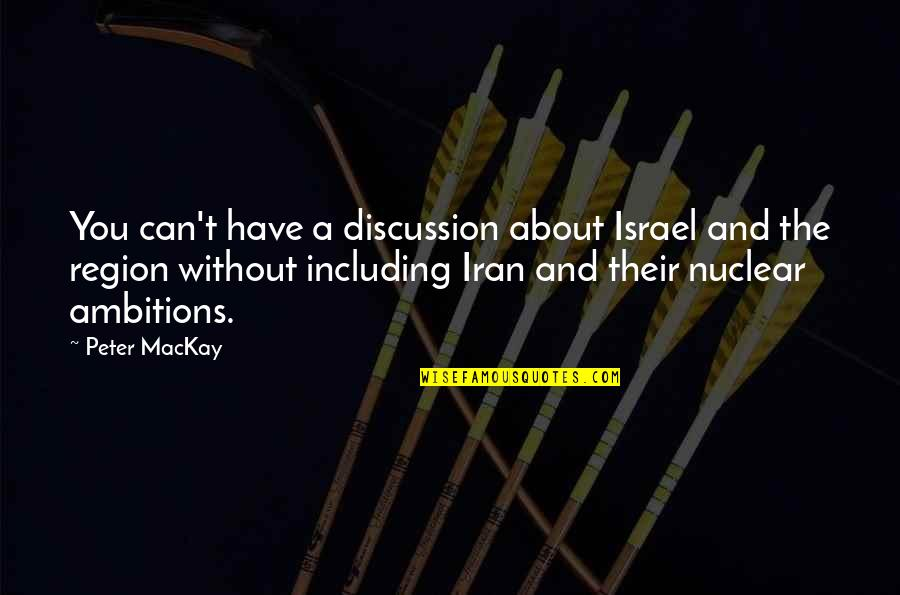 A Ambition Quotes By Peter MacKay: You can't have a discussion about Israel and
