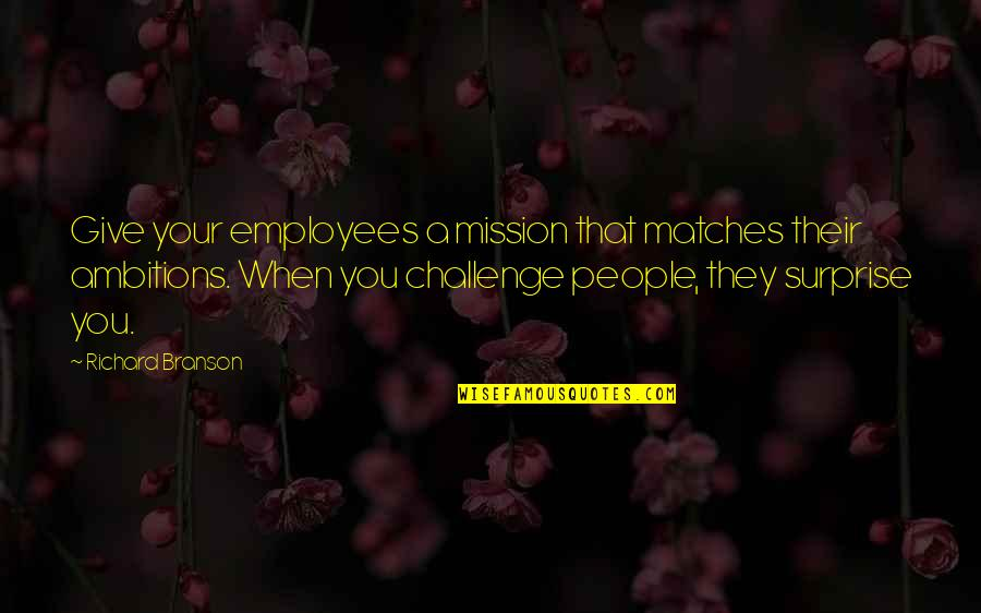 A Ambition Quotes By Richard Branson: Give your employees a mission that matches their