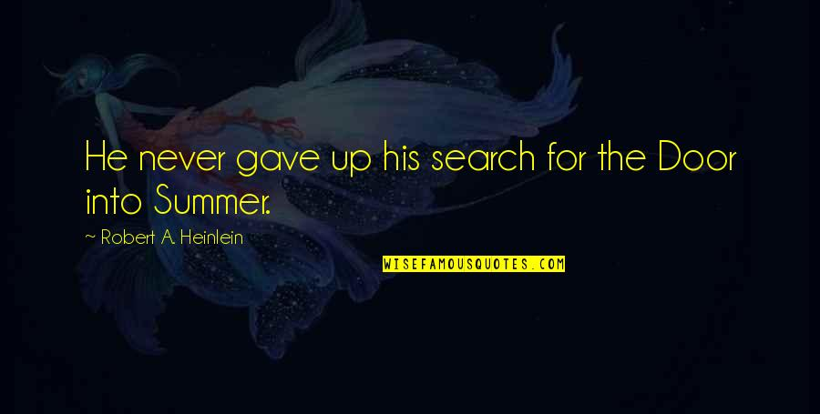 A Ambition Quotes By Robert A. Heinlein: He never gave up his search for the