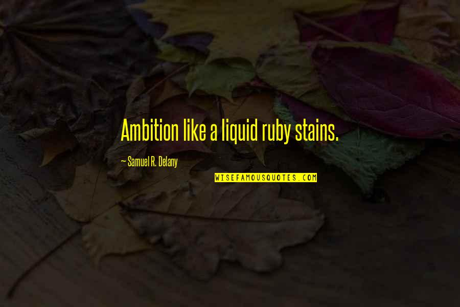 A Ambition Quotes By Samuel R. Delany: Ambition like a liquid ruby stains.
