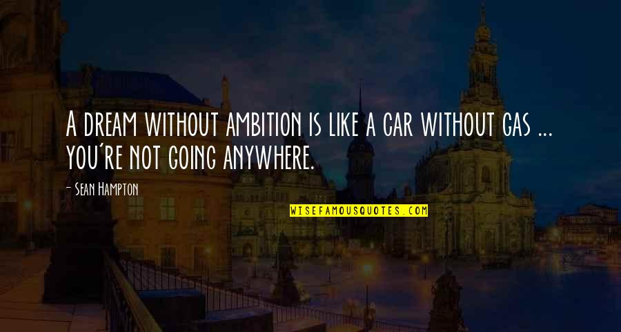 A Ambition Quotes By Sean Hampton: A dream without ambition is like a car