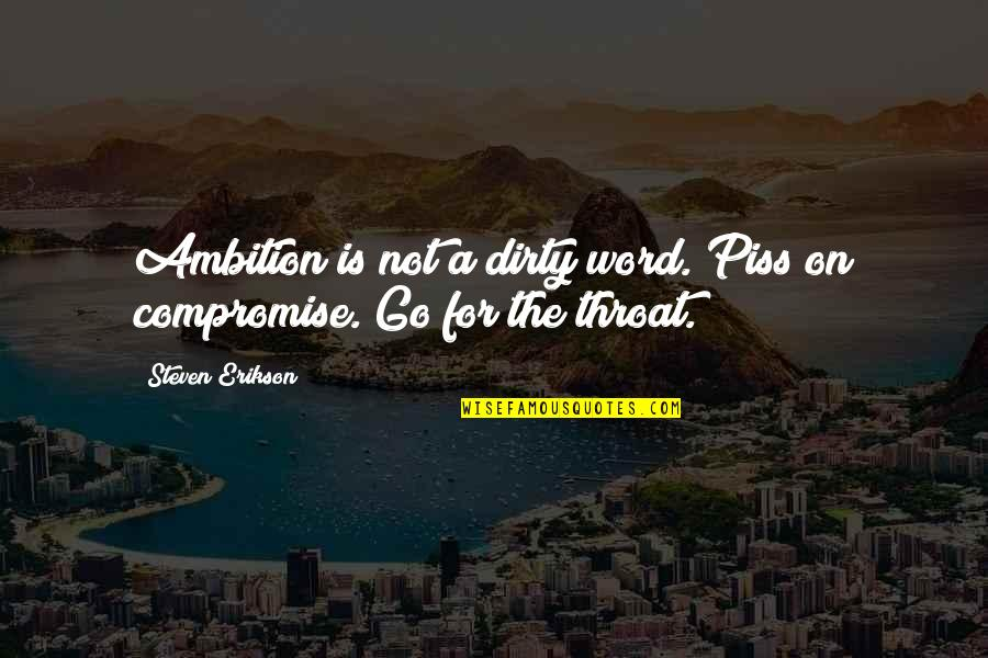 A Ambition Quotes By Steven Erikson: Ambition is not a dirty word. Piss on