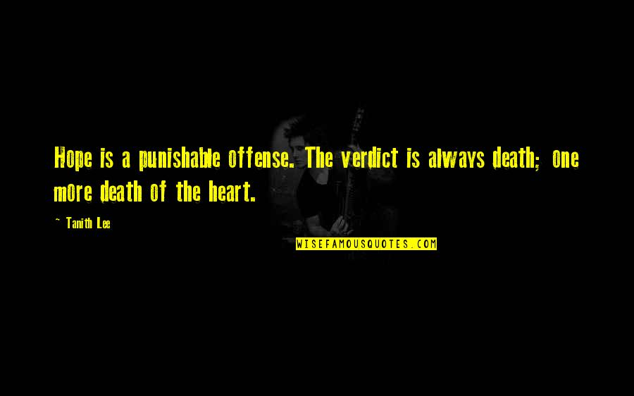 A Ambition Quotes By Tanith Lee: Hope is a punishable offense. The verdict is