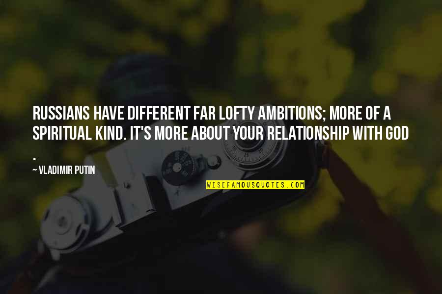A Ambition Quotes By Vladimir Putin: Russians have different far lofty ambitions; more of