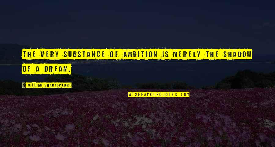 A Ambition Quotes By William Shakespeare: The very substance of ambition is merely the