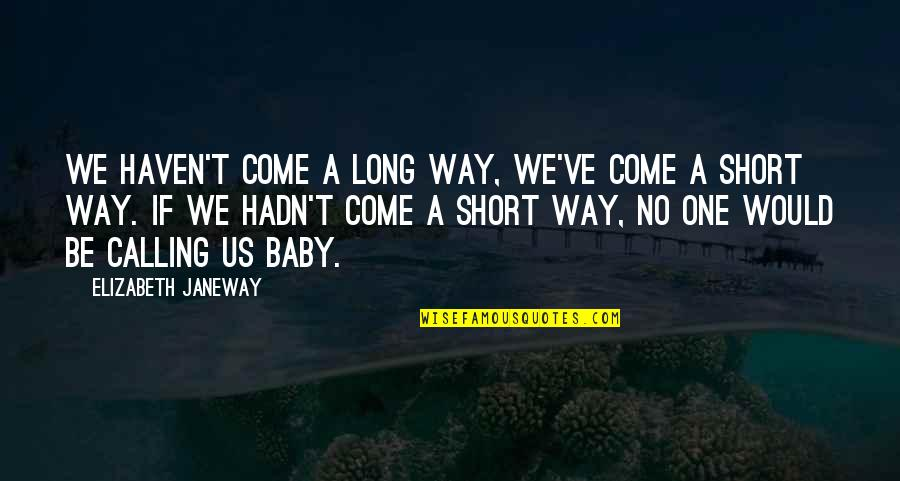 A Baby On The Way Quotes By Elizabeth Janeway: We haven't come a long way, we've come
