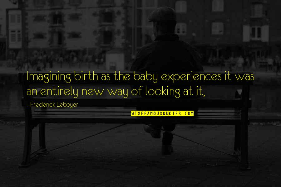 A Baby On The Way Quotes By Frederick Leboyer: Imagining birth as the baby experiences it was