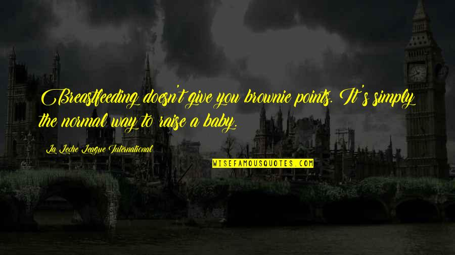 A Baby On The Way Quotes By La Leche League International: Breastfeeding doesn't give you brownie points. It's simply