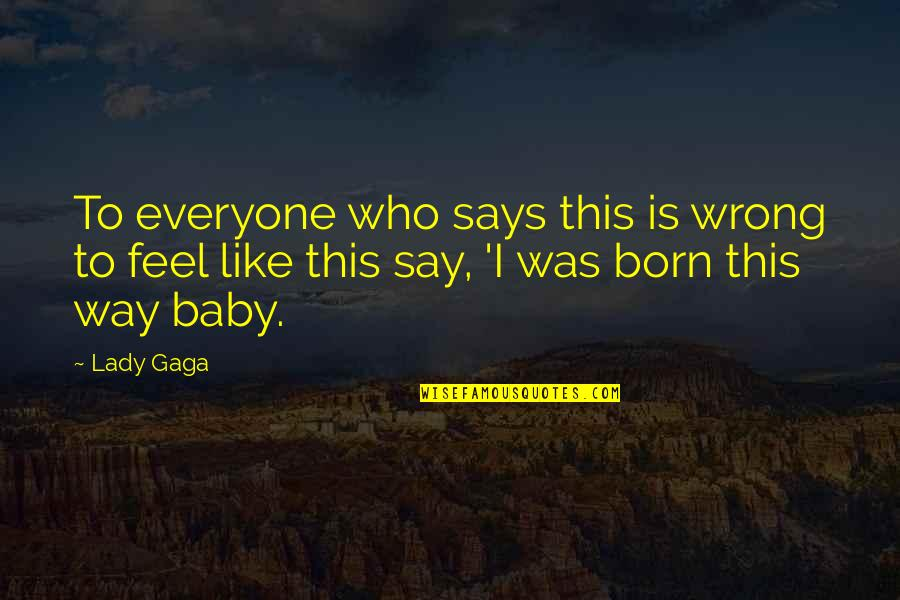 A Baby On The Way Quotes By Lady Gaga: To everyone who says this is wrong to