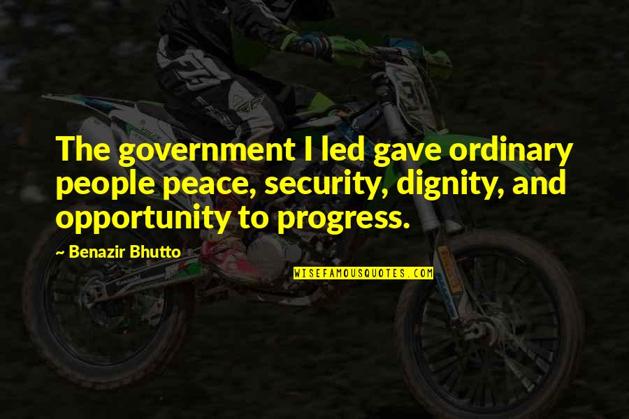 A Bad Coach Quotes By Benazir Bhutto: The government I led gave ordinary people peace,