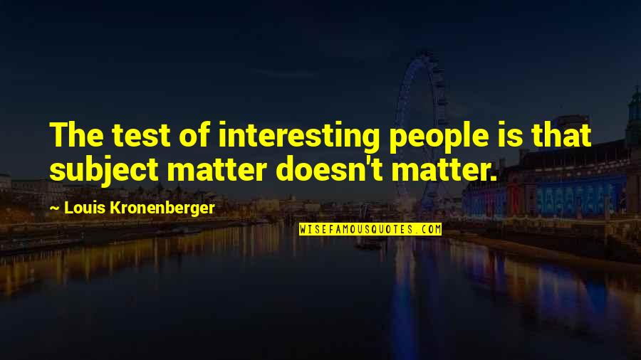 A Bad Coach Quotes By Louis Kronenberger: The test of interesting people is that subject