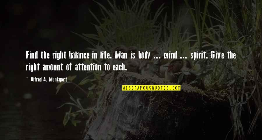 A Balanced Life Quotes By Alfred A. Montapert: Find the right balance in life. Man is