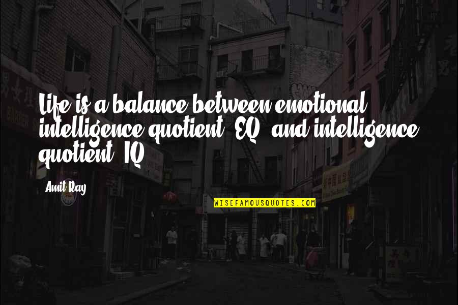 A Balanced Life Quotes By Amit Ray: Life is a balance between emotional intelligence quotient