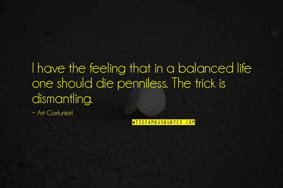 A Balanced Life Quotes By Art Garfunkel: I have the feeling that in a balanced