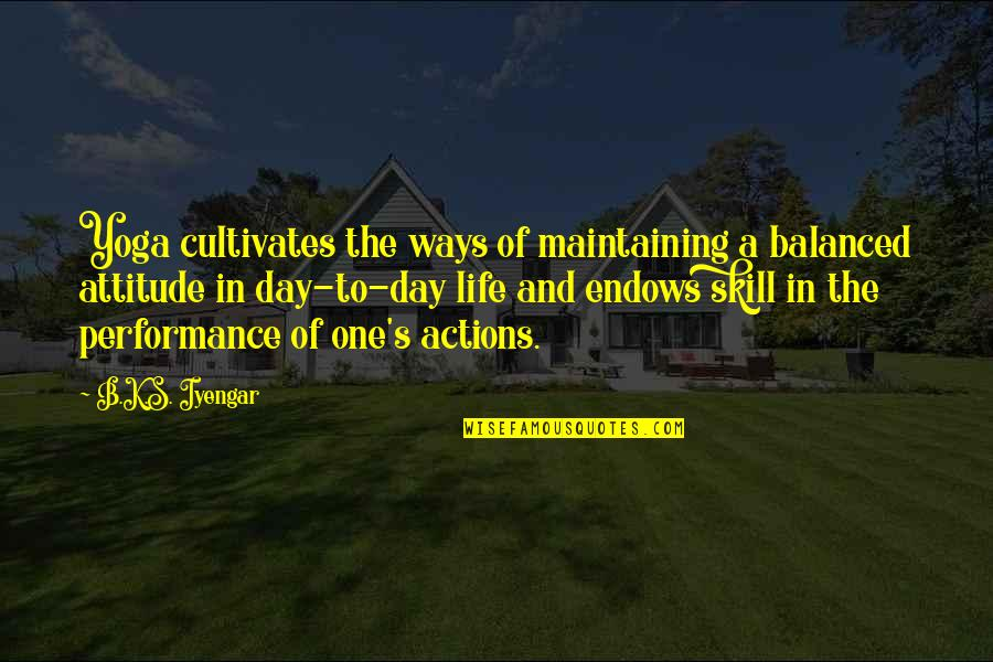 A Balanced Life Quotes By B.K.S. Iyengar: Yoga cultivates the ways of maintaining a balanced