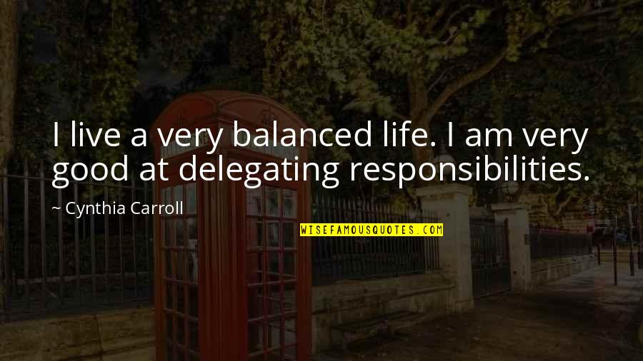 A Balanced Life Quotes By Cynthia Carroll: I live a very balanced life. I am