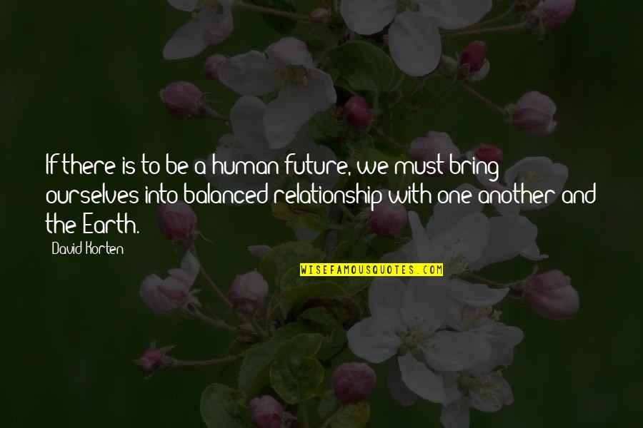 A Balanced Life Quotes By David Korten: If there is to be a human future,