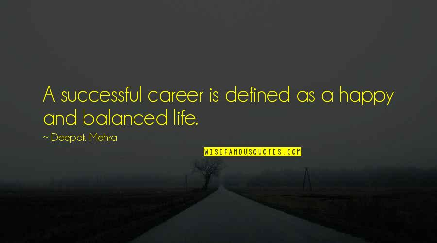 A Balanced Life Quotes By Deepak Mehra: A successful career is defined as a happy