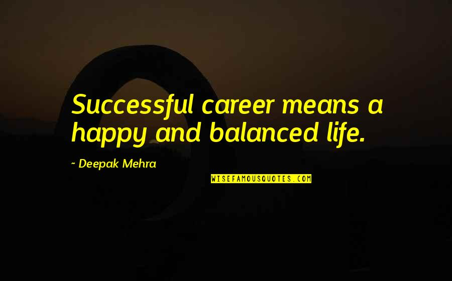 A Balanced Life Quotes By Deepak Mehra: Successful career means a happy and balanced life.