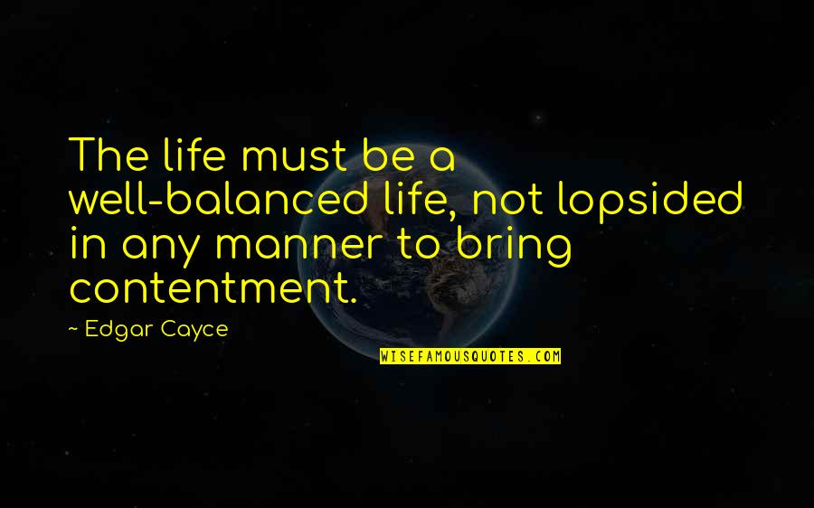 A Balanced Life Quotes By Edgar Cayce: The life must be a well-balanced life, not