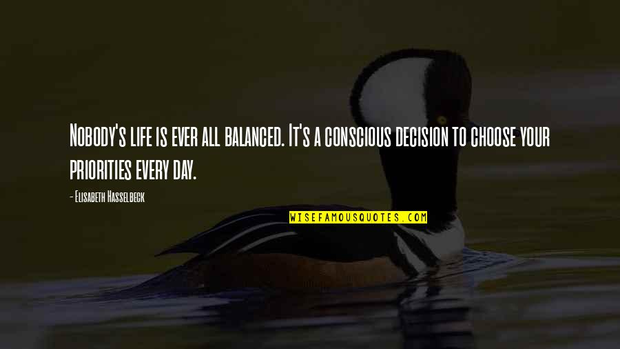 A Balanced Life Quotes By Elisabeth Hasselbeck: Nobody's life is ever all balanced. It's a