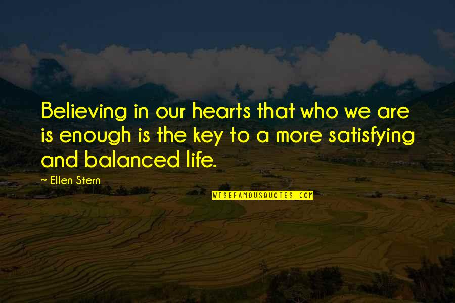 A Balanced Life Quotes By Ellen Stern: Believing in our hearts that who we are