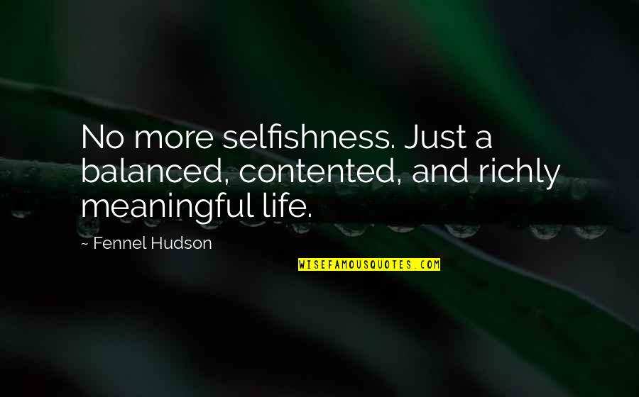A Balanced Life Quotes By Fennel Hudson: No more selfishness. Just a balanced, contented, and