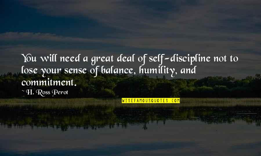 A Balanced Life Quotes By H. Ross Perot: You will need a great deal of self-discipline