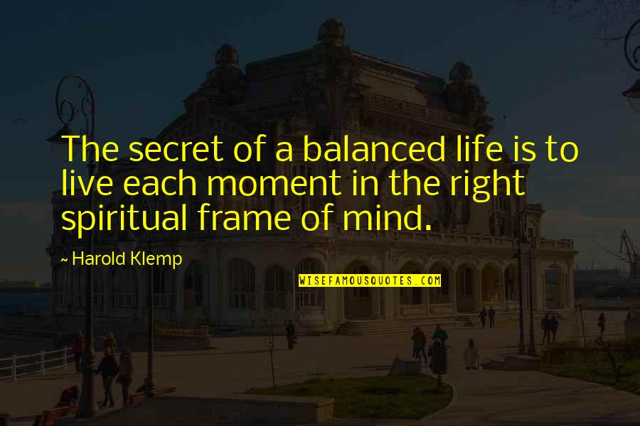 A Balanced Life Quotes By Harold Klemp: The secret of a balanced life is to