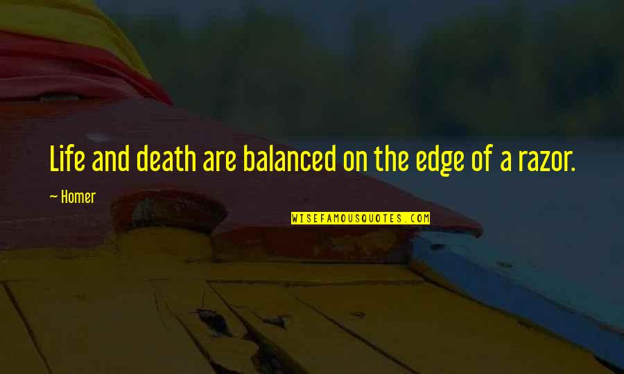 A Balanced Life Quotes By Homer: Life and death are balanced on the edge