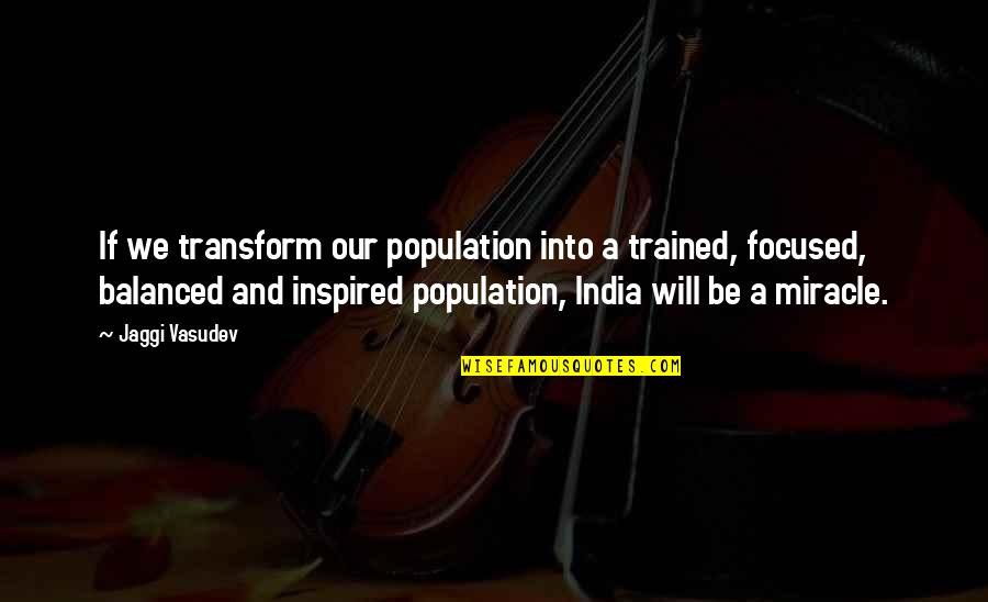 A Balanced Life Quotes By Jaggi Vasudev: If we transform our population into a trained,