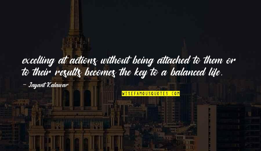 A Balanced Life Quotes By Jayant Kalawar: excelling at actions without being attached to them