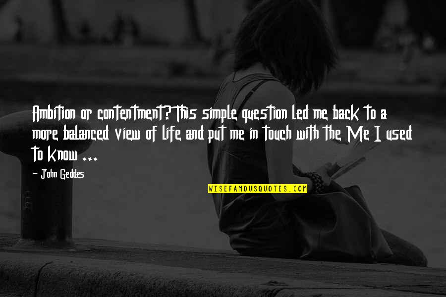 A Balanced Life Quotes By John Geddes: Ambition or contentment? This simple question led me