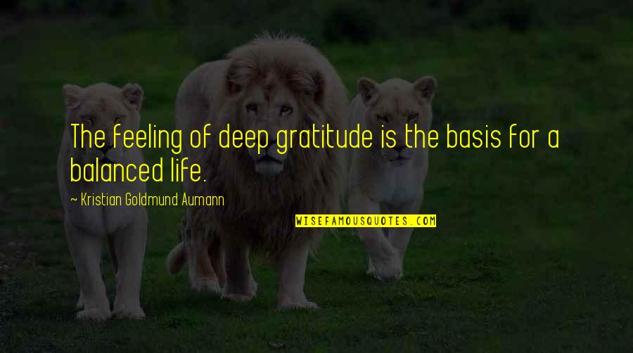 A Balanced Life Quotes By Kristian Goldmund Aumann: The feeling of deep gratitude is the basis