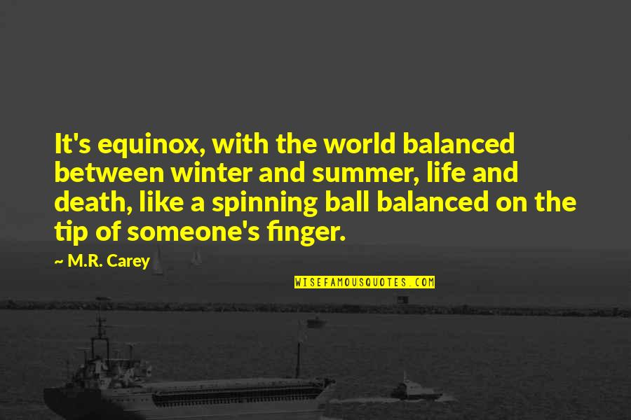A Balanced Life Quotes By M.R. Carey: It's equinox, with the world balanced between winter