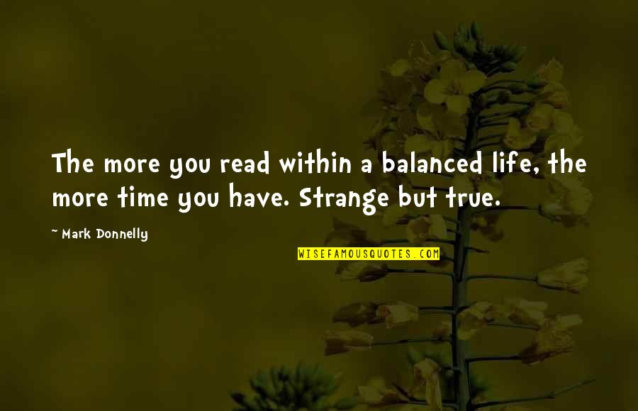 A Balanced Life Quotes By Mark Donnelly: The more you read within a balanced life,