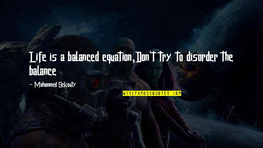 A Balanced Life Quotes By Mohammed Sekouty: Life is a balanced equation,Don't try to disorder