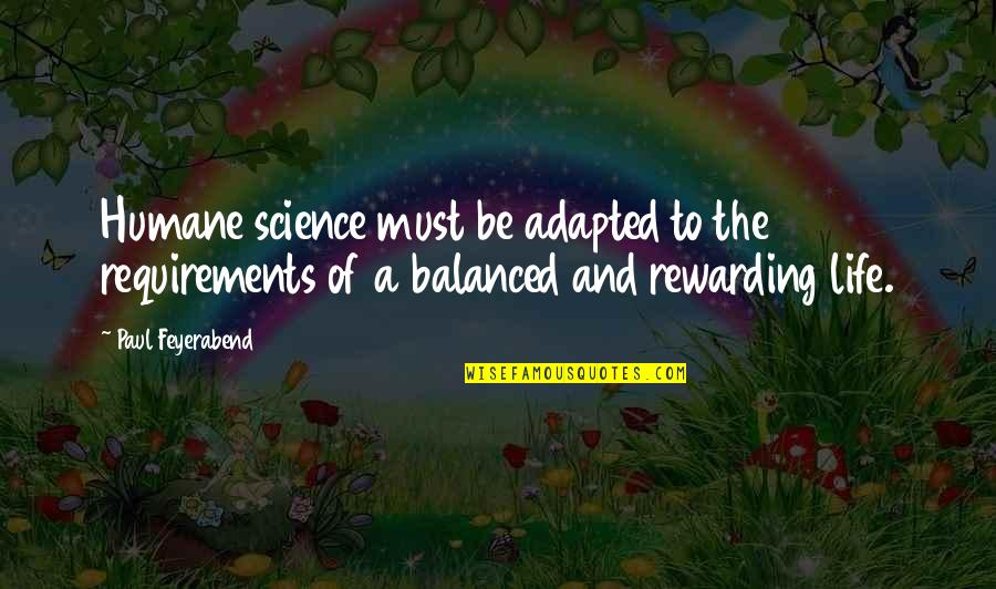 A Balanced Life Quotes By Paul Feyerabend: Humane science must be adapted to the requirements