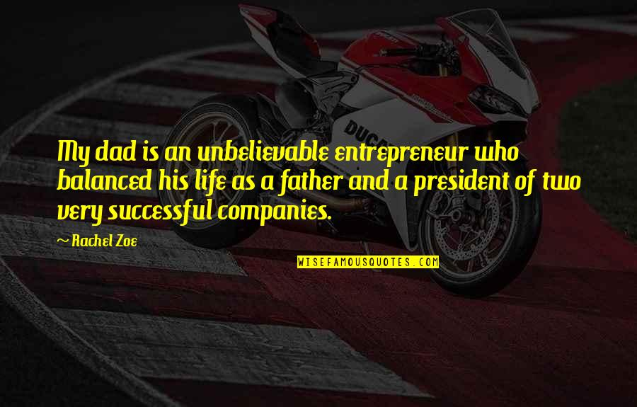 A Balanced Life Quotes By Rachel Zoe: My dad is an unbelievable entrepreneur who balanced