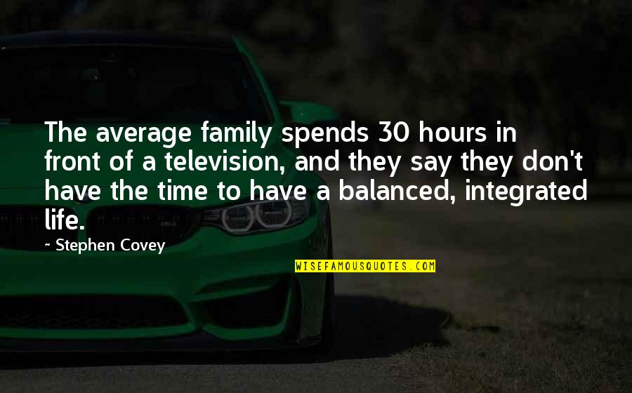 A Balanced Life Quotes By Stephen Covey: The average family spends 30 hours in front