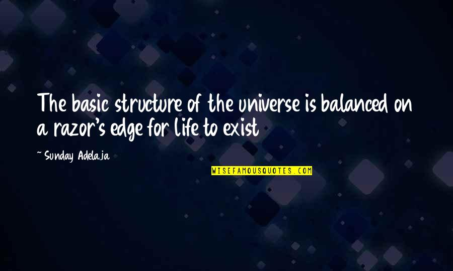 A Balanced Life Quotes By Sunday Adelaja: The basic structure of the universe is balanced