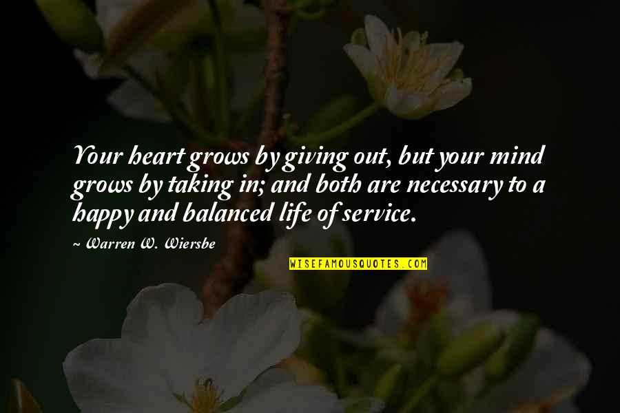 A Balanced Life Quotes By Warren W. Wiersbe: Your heart grows by giving out, but your