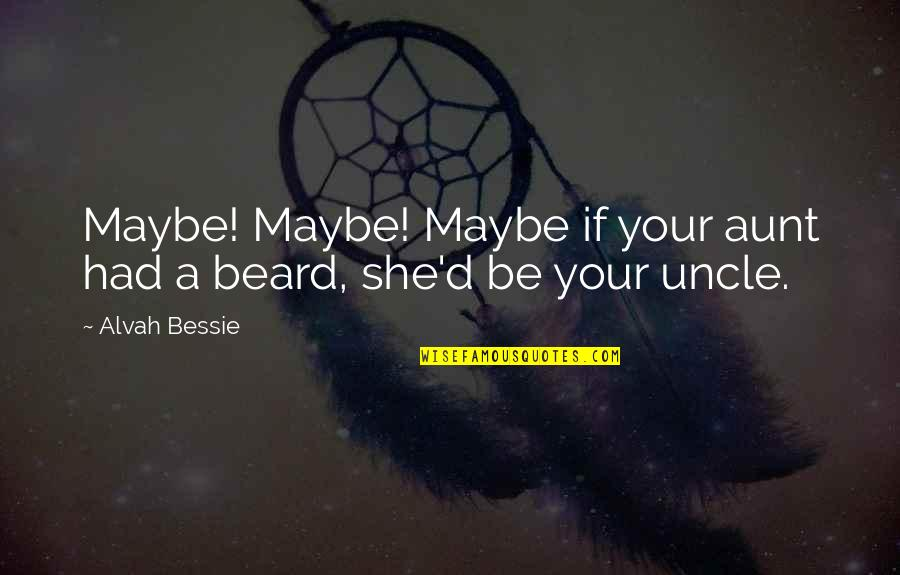 A Beard Quotes By Alvah Bessie: Maybe! Maybe! Maybe if your aunt had a